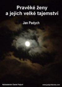 Pravěké ženy a jejich velké tajemství – Jan Padych