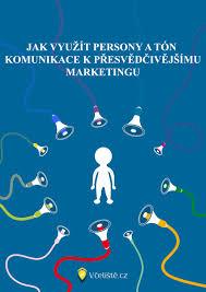 Jak vyuzit persony a ton komunikace k presvedcivejsimu marketingu