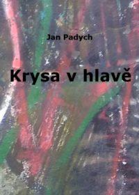Krysa v hlavě – Jan Padych