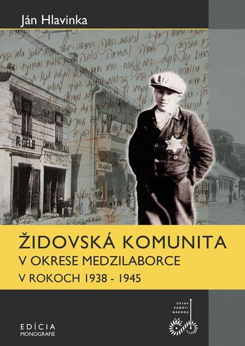 Ján Hlavinka – Židovská komunita v okrese Medzilaborce v rokoch 1938 – 1945