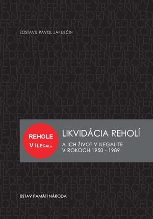 Zborník Likvidácia reholí a ich život v ilegalite v rokoch 1950 – 1989