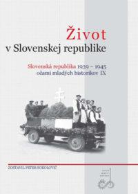 Zborník Život v Slovenskej republike – Slovenská republika 1939 – 1945 očami mladých historikov IX