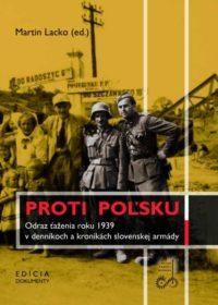 Martin Lacko – Proti Poľsku. Odraz ťaženia roku 1939 v denníkoch a kronikách slovenskej armády