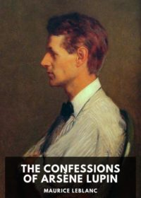 The Confessions of Arsène Lupin by Maurice Leblanc