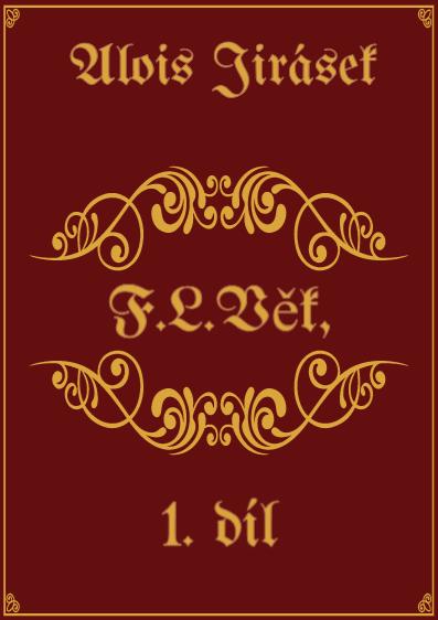 F. L. Věk 1. díl