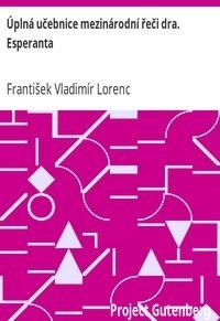 Uplna ucebnice mezinarodni reci dra. Esperanta by Frantisek Vladimir Lorenc