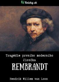 Rembrandt: Tragédie prvního moderního člověka
