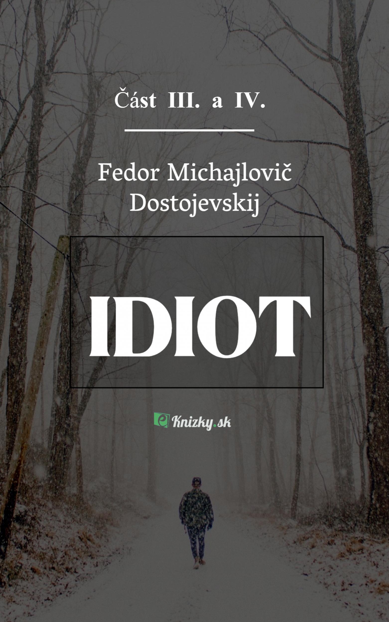 Idiot – Část III. a IV.