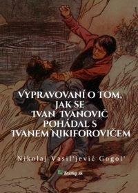 Vypravovaní o tom, jak se Ivan Ivanovič pohádal s Ivanem Nikiforovičem