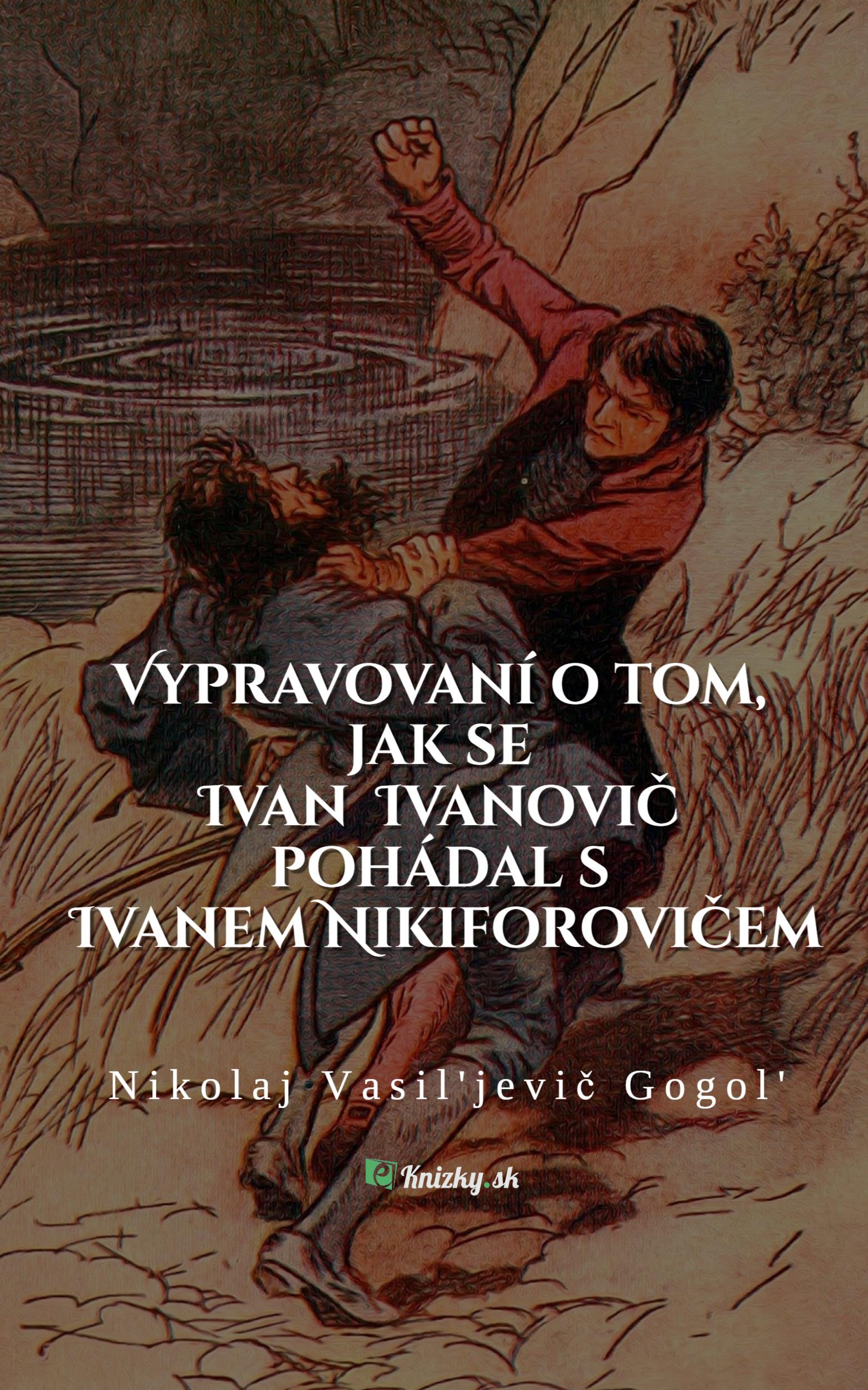 Vypravovani o tom jak se Ivan Ivanovic pohadal s Ivanem Nikiforovicem gogol eknizky